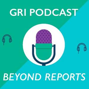 GRI Podcast: Beyond Reports
