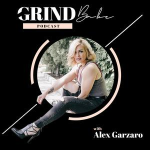 Grind Babe Podcast by Alex Garzaro
