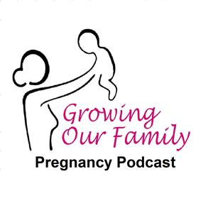 Best Parenting Podcasts (2019): Growing Our Family - Pregnancy Podcast