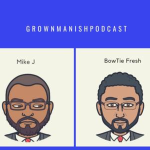 Grownmanishpodcast