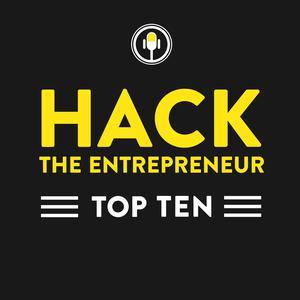 Hack the Entrepreneur Top Ten | Business | Marketing | Productivity | Habits