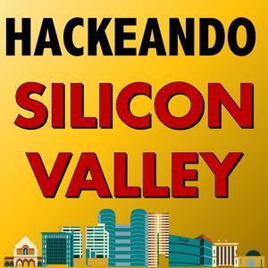 Hackeando Silicon Valley - Tecnologia, Emprendedores, StartUps