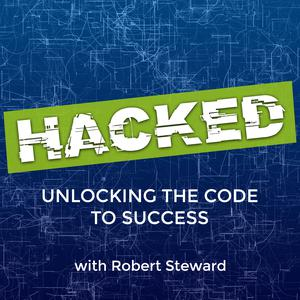 Best Educational Technology Podcasts (2019): HACKED: Unlocking the Code to Success with Robert Steward