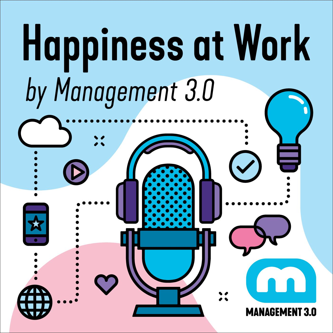Happiness at Work (podcast) - Management 3 0 | Listen Notes