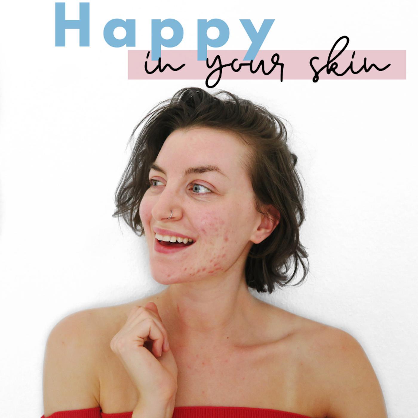 Happy In Your Skin I SKIN POSITIVITY-ACNE-SELF LOVE