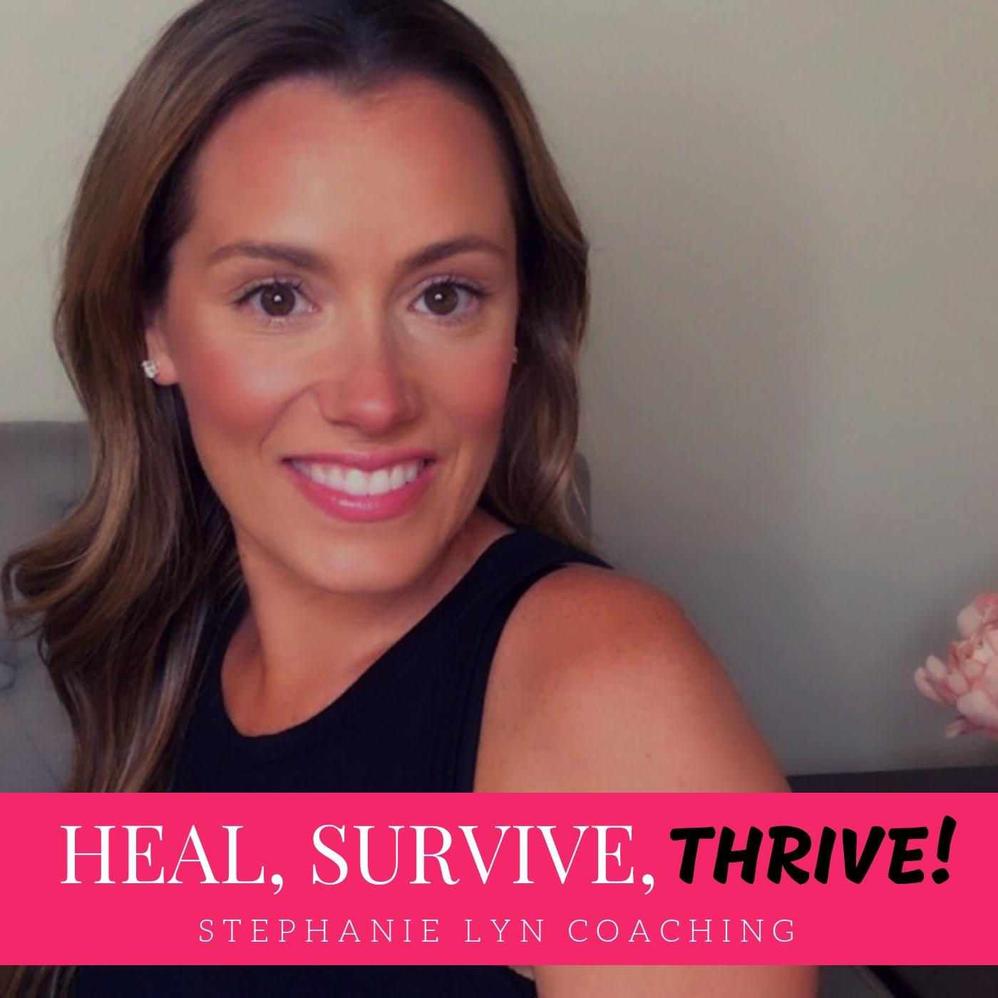 Heal, Survive & Thrive! (podcast) - Stephanie Lyn | Listen Notes