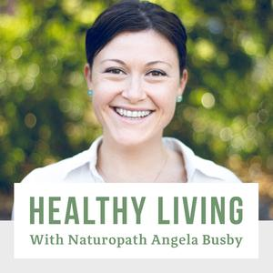 Healthy Living With Naturopath Angela Busby - Your Health, Nutrition and Wellness Resource