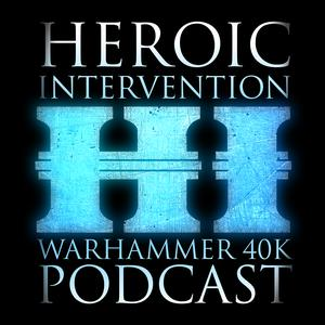 Best Other Games Podcasts (2019): Heroic Intervention - Your Casually Competitive Warhammer 40k Podcast
