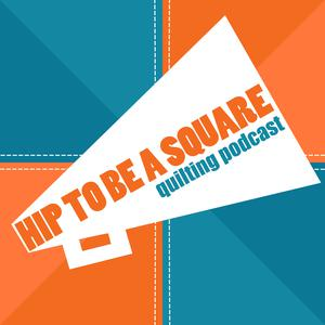 Hip to be a Square Quilting Podcast