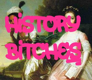 History, Bitches!