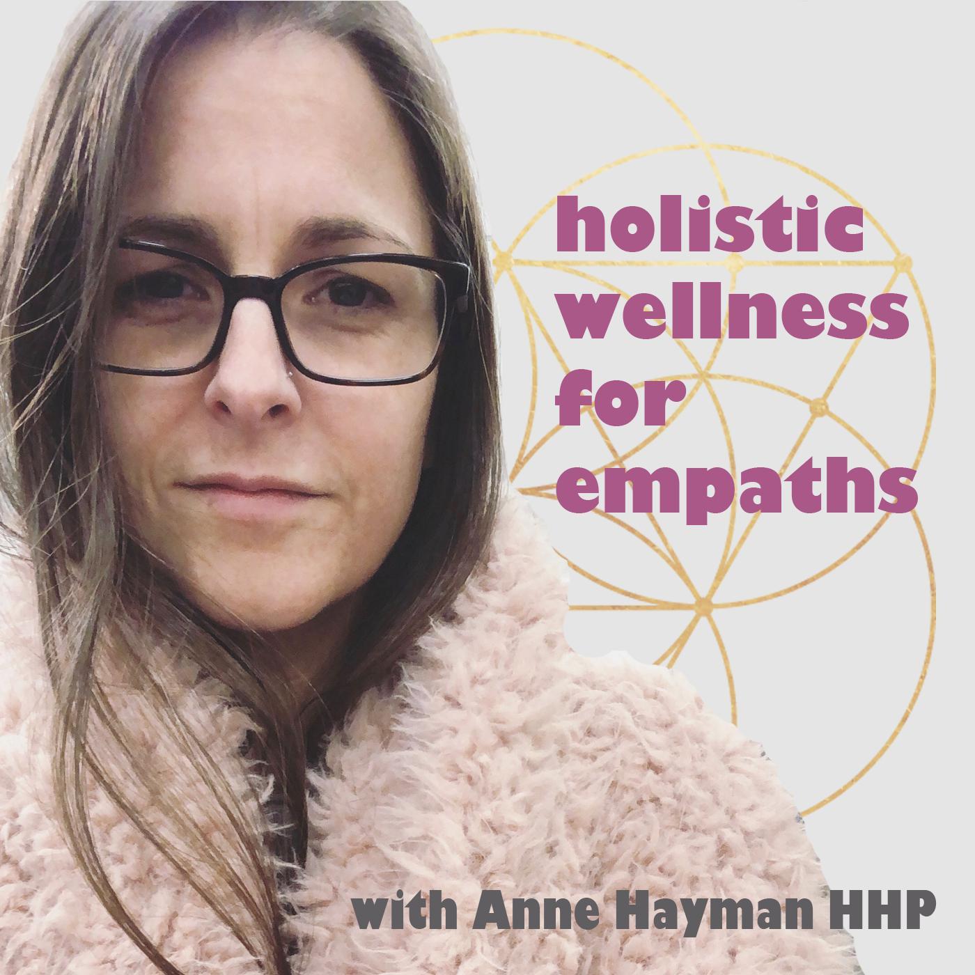 Holistic Wellness for Empaths (podcast) - Anne Hayman