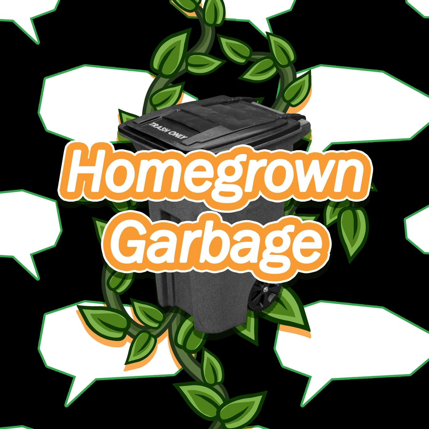 Homegrown Garbage (podcast) - Garbage   Listen Notes
