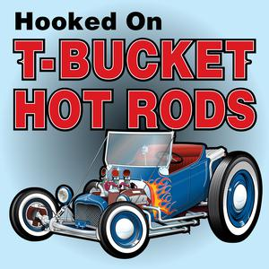 Best Automotive Podcasts (2019): Hooked on T-Bucket Hot Rods