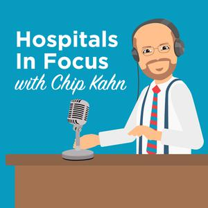 Best Non-Profit Podcasts (2019): Hospitals In Focus with Chip Kahn