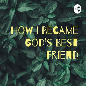 How I Became God's Best Friend