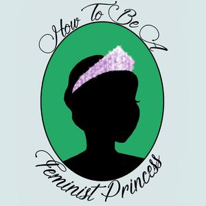 How To Be A Feminist Princess