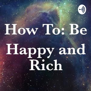 How To: Be Happy and Rich