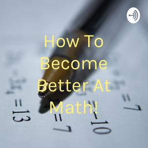 How To Become Better At Math!