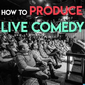 Meilleurs podcasts Comédie (2019): How To Produce Live Comedy