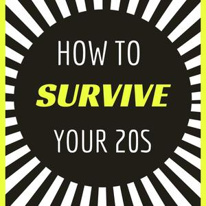 How to Survive Your Twenties