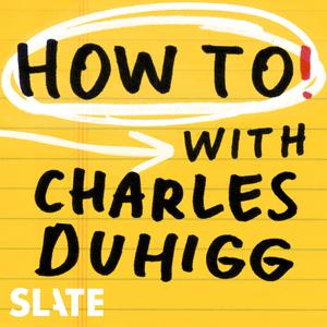 Best How To Podcasts (2019): How To! With Charles Duhigg