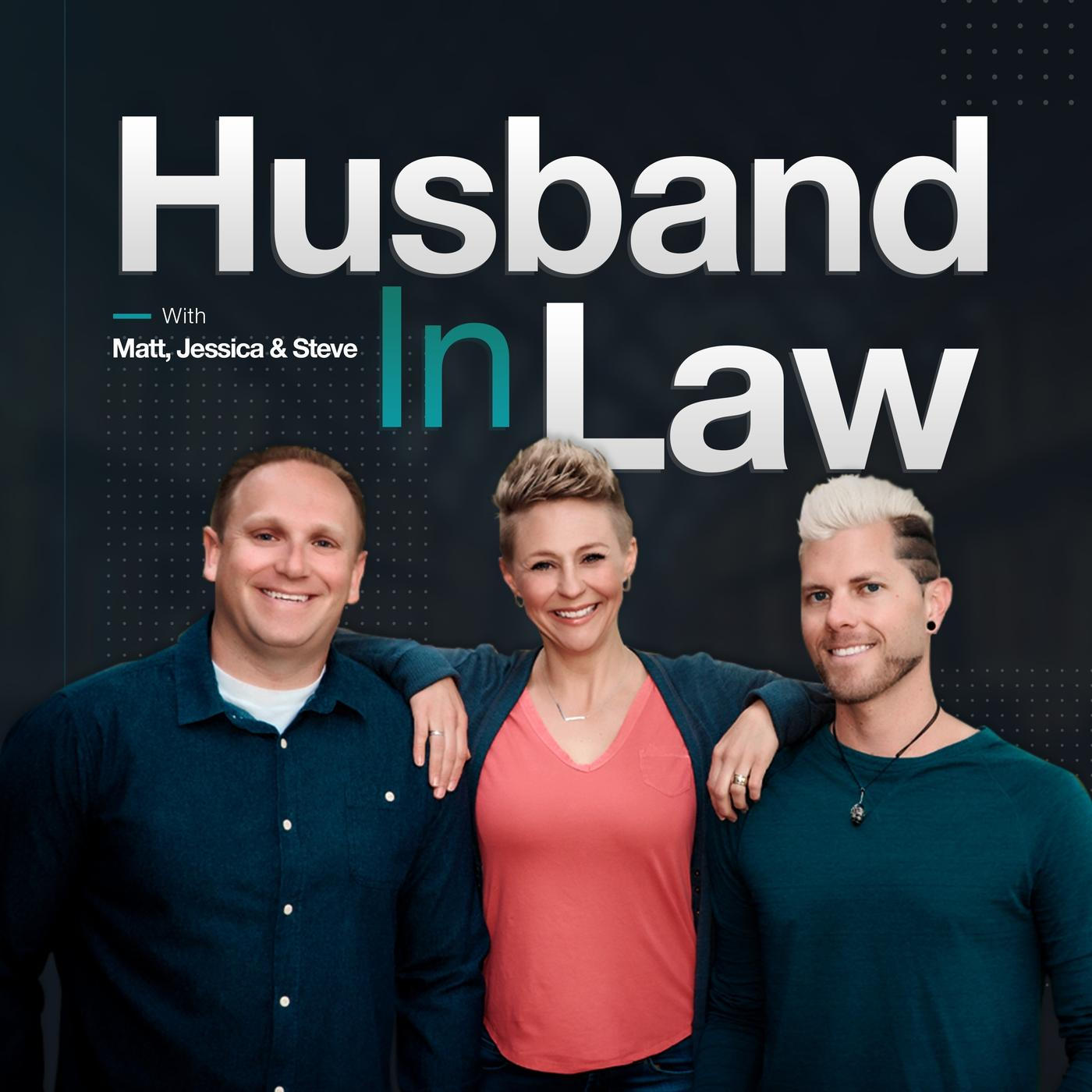 Husband In Law (podcast) - Jessica Frew, Matt Frew, & Steve   Listen