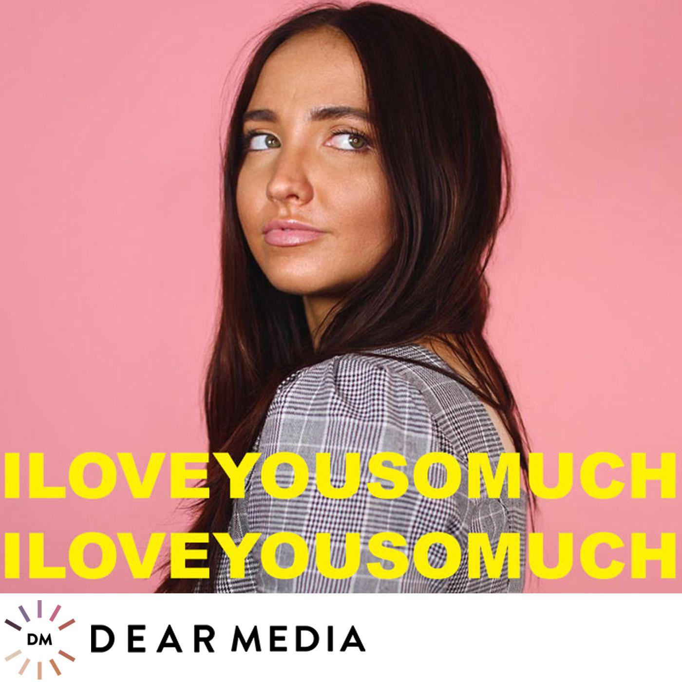 I Love You So Much With  Kenzie Elizabeth (podcast) - Dear Media