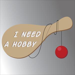 I Need a Hobby