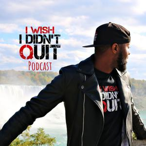 I Wish I Didnt Quit Music Podcast