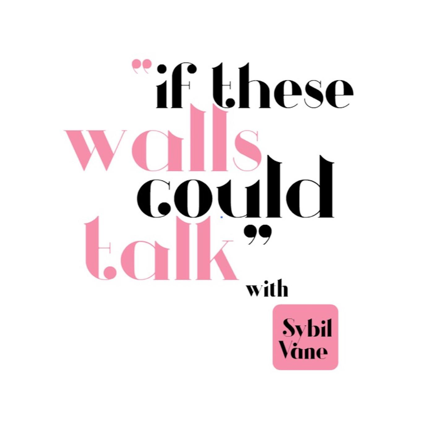 If These Walls Could Talk (podcast) - Sybil Vane | Listen Notes