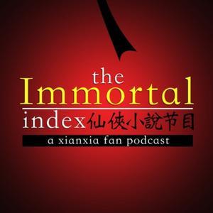 Immortal Index: A Xianxia & Wuxia Fan Podcast - Immortal