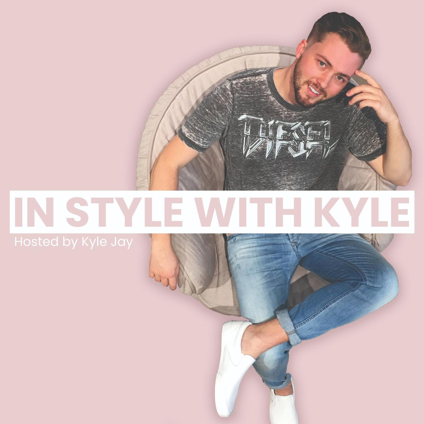 In Style With Kyle: The Podcast - Kyle Jay | Listen Notes