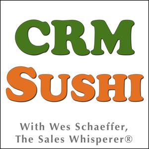 Inbound Marketing Expert Wes Schaeffer The Sales Whisperer® Hosts The CRM Sushi Podcast
