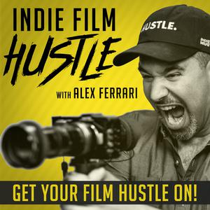 Best Movie Podcasts (2019): Indie Film Hustle® - A Filmmaking Podcast