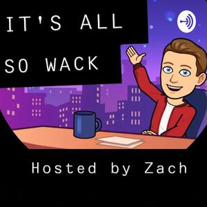 It's All So Wack