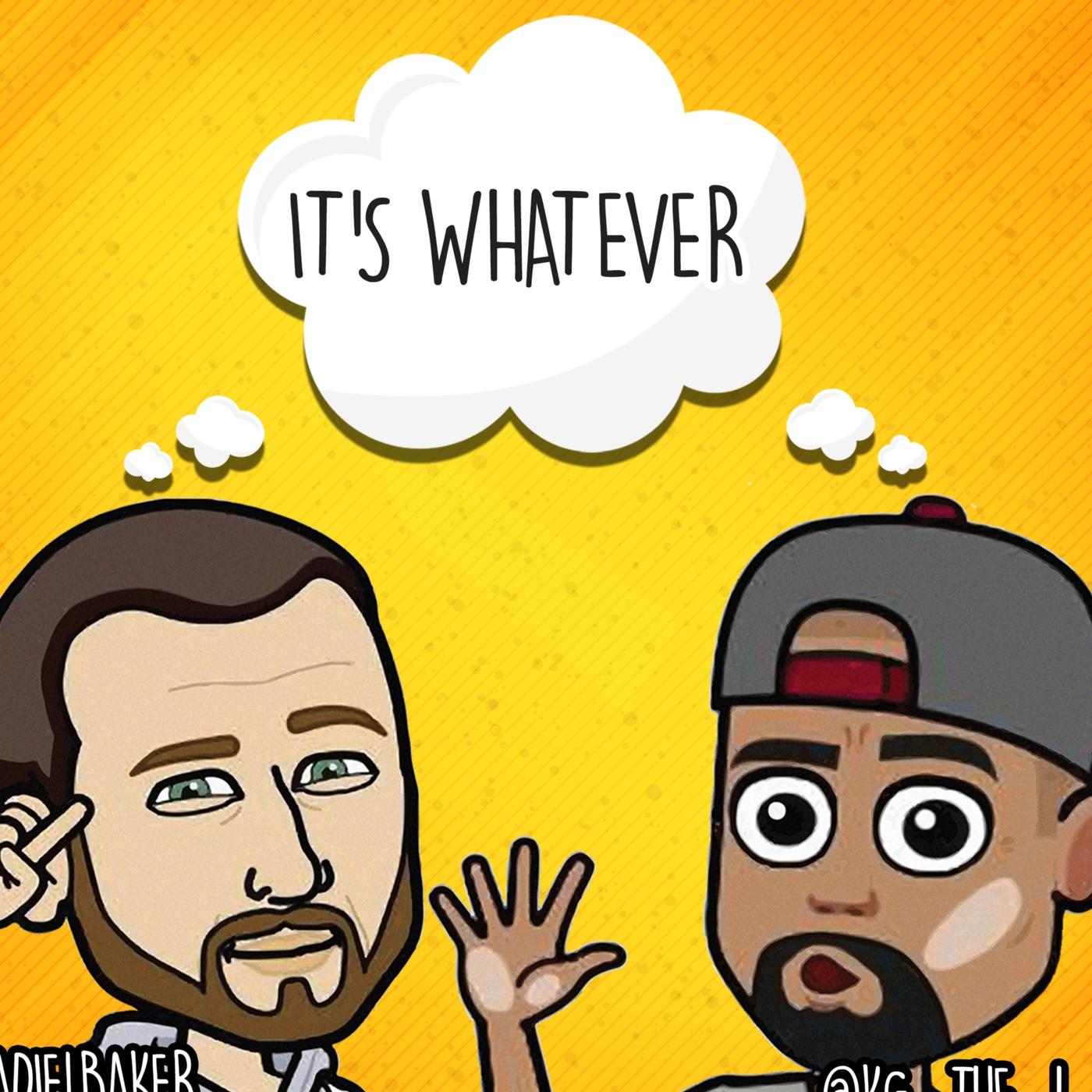 it's whatever (podcast) - @fadielbaker and @kg_the_1