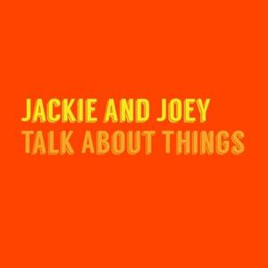 Jackie and Joey Talk About Things