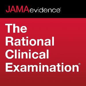 Best Medicine Podcasts (2019): JAMAevidence The Rational Clinical Examination: Using Evidence to Improve Care