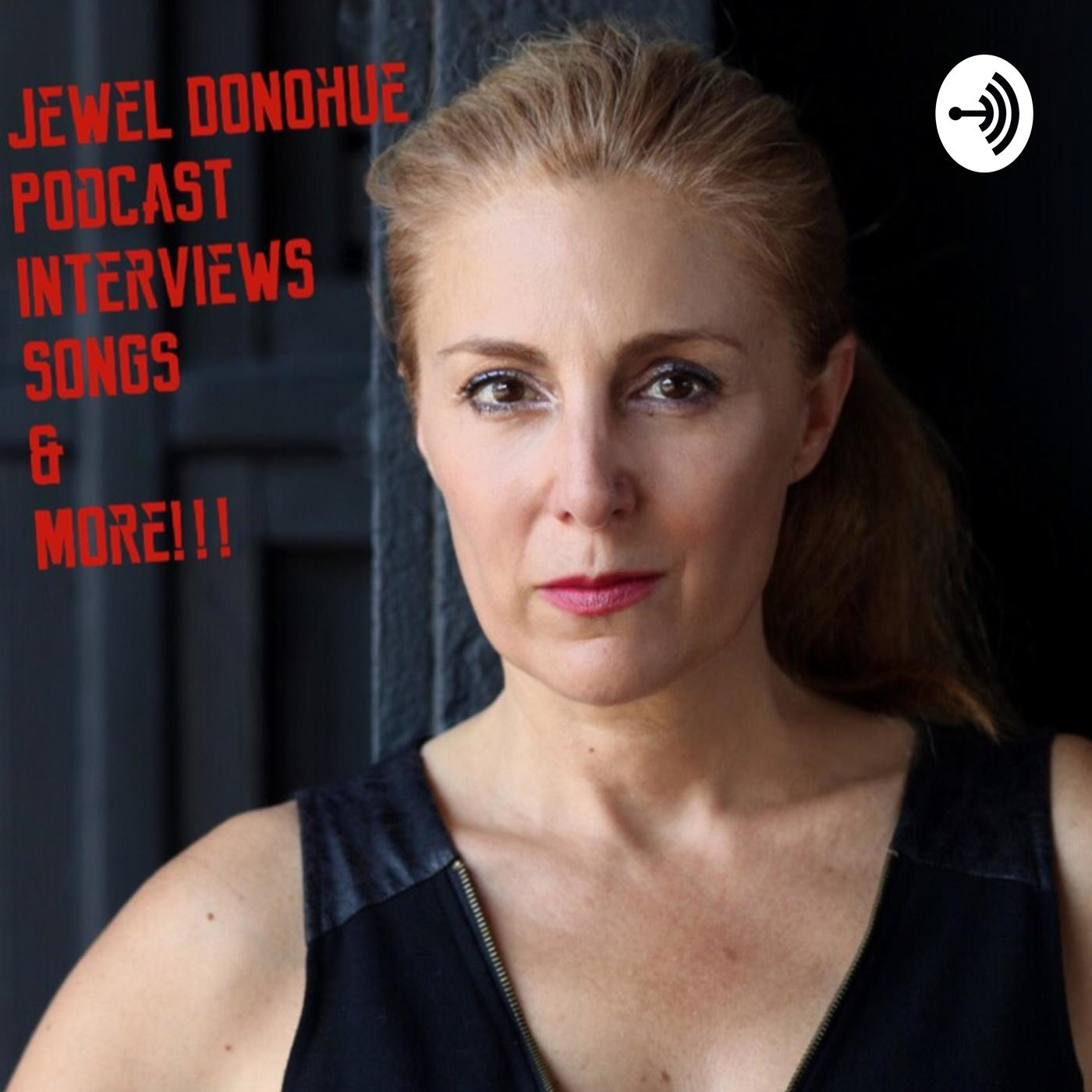 Jewel Donohue Podcast - Interviews, Songs & more    | Listen Notes