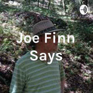 Joe Finn Says