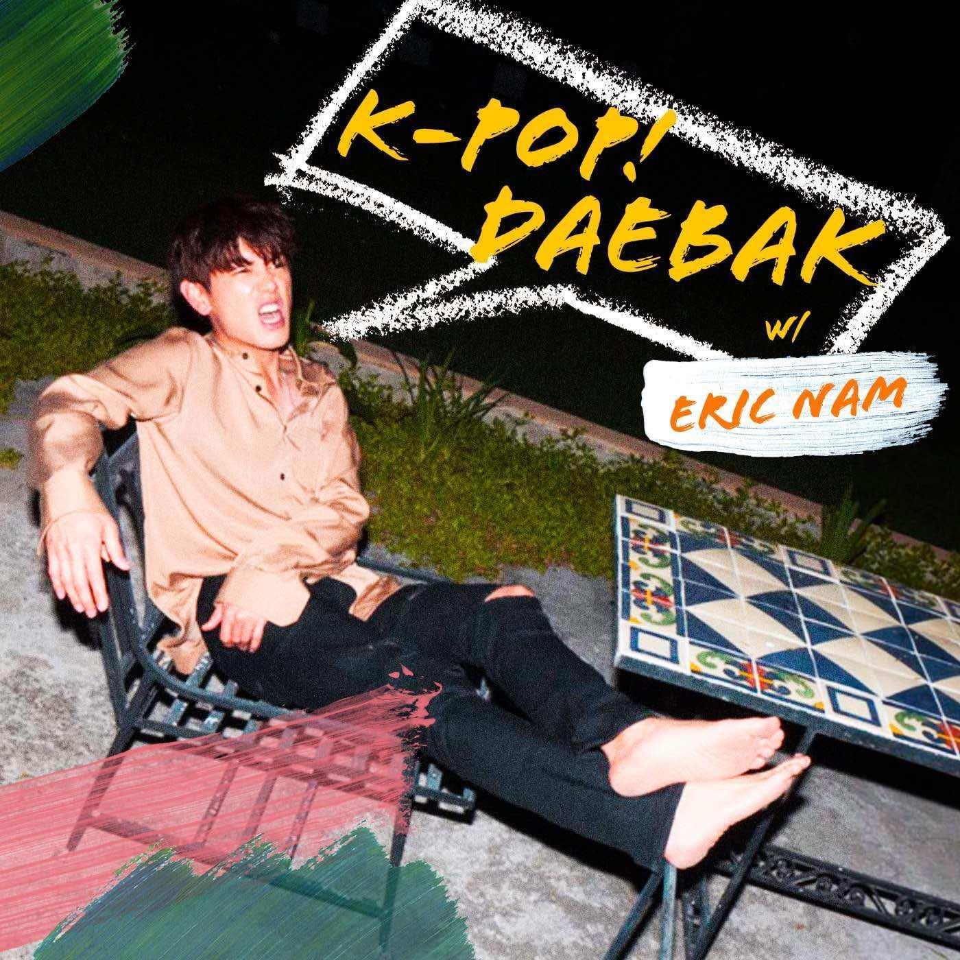 K-Pop Daebak w/ Eric Nam (podcast) - DIVE Studios | Listen Notes