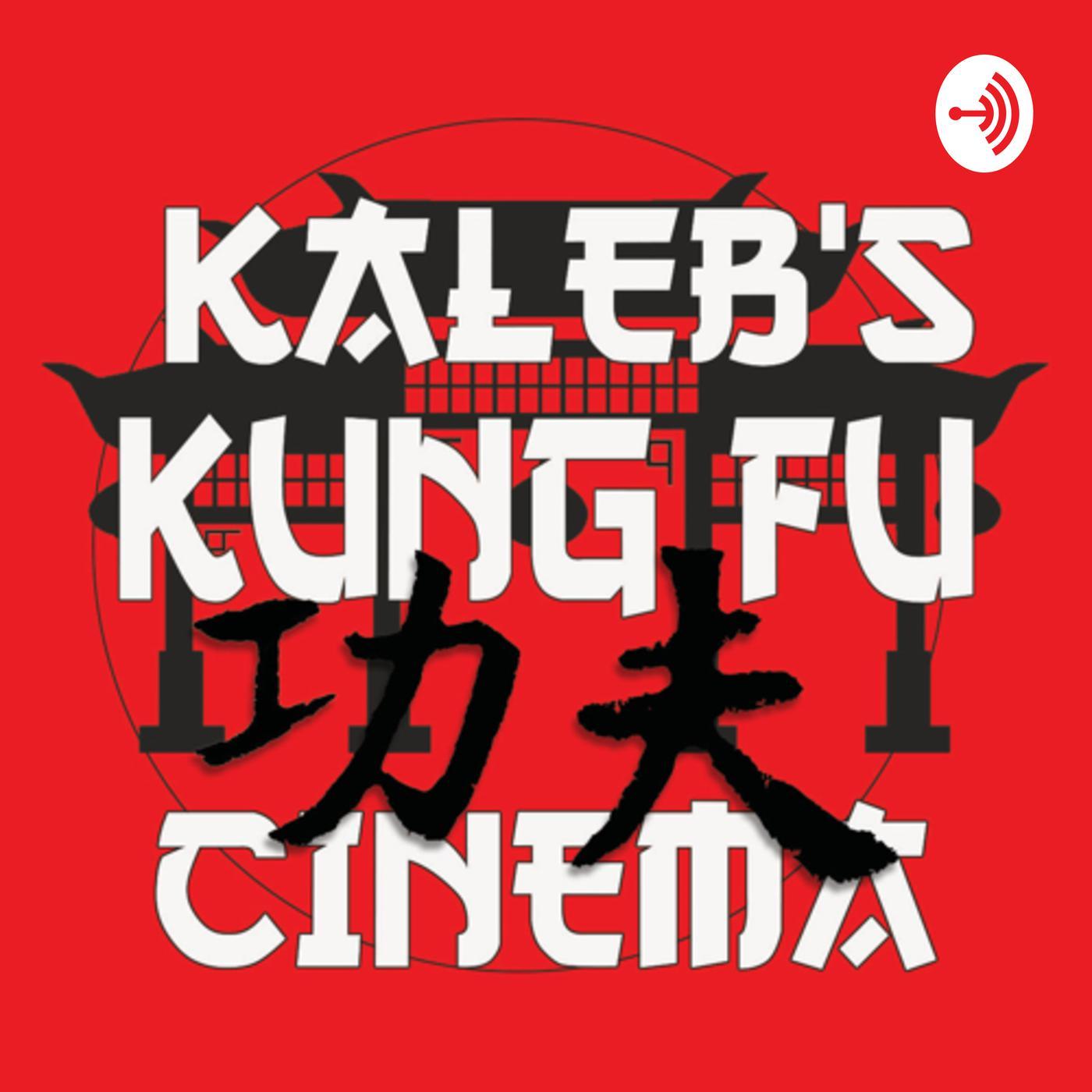Kaleb S Kung Fu Cinema Podcast Kaleb Bryant Listen Notes