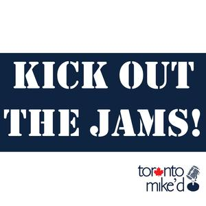 Kick Out the Jams! A Toronto Mike'd Podcast