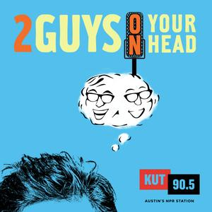 KUT » Two Guys on Your Head
