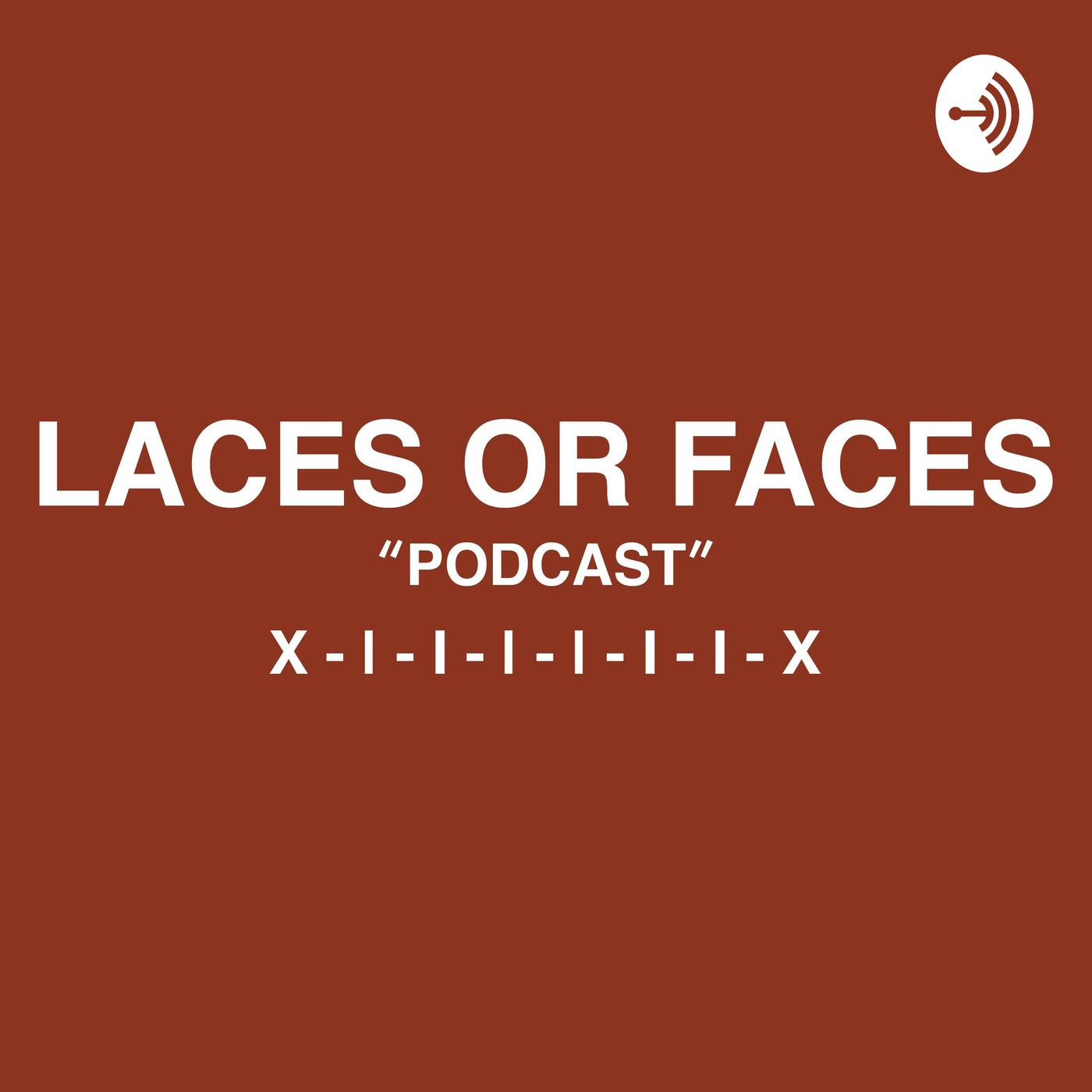 Laces Or Faces Football Podcast - Laces Or Faces | Listen Notes