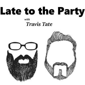 Die besten Stand-Up-Podcasts (2019): Late To The Party with Travis Tate