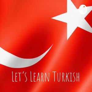 Best Language Courses Podcasts (2019): Let's Learn Turkish