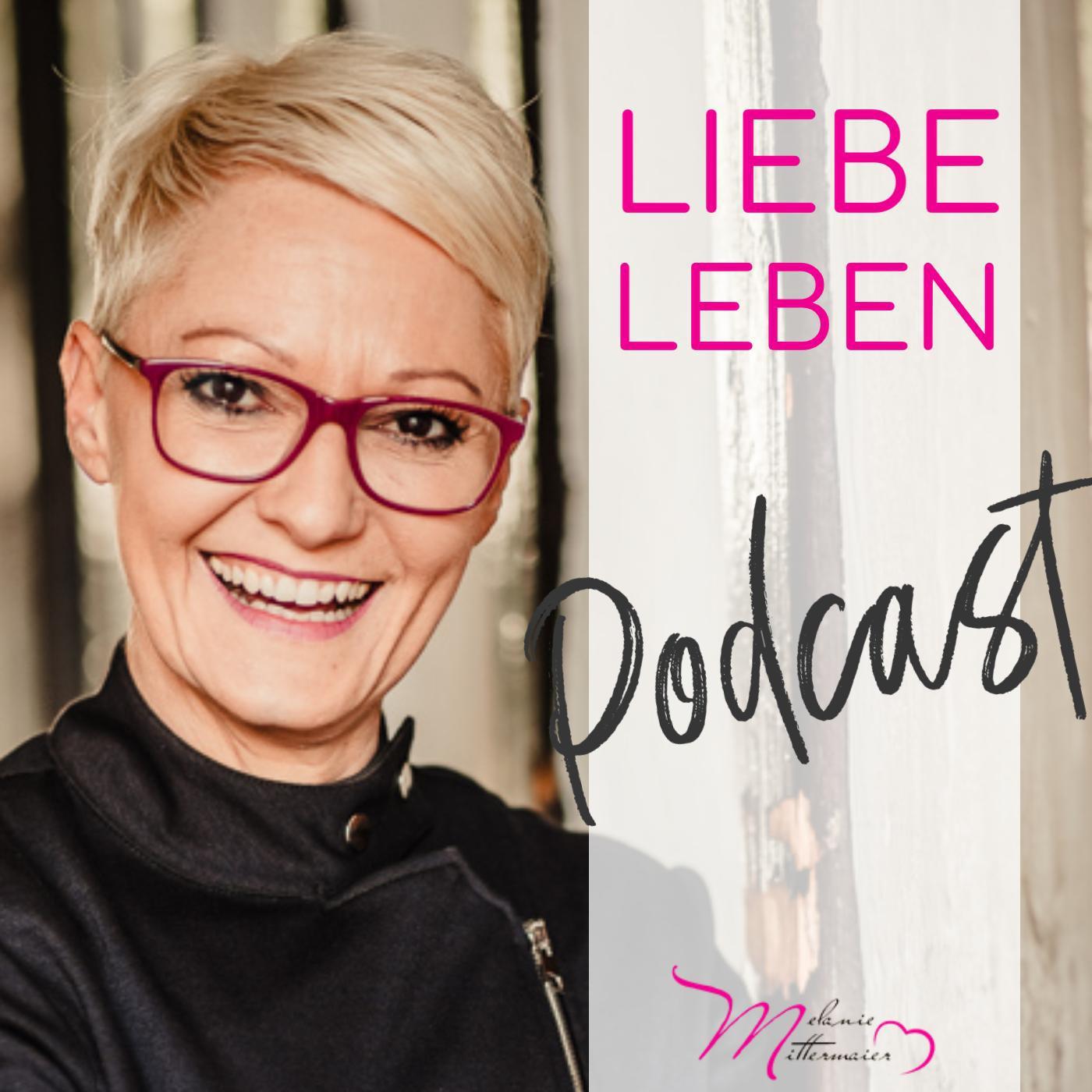 Liebe Leben - Der Podcast - Melanie Mittermaier - Affären-Managerin & Liebes-Coach | Listen Notes