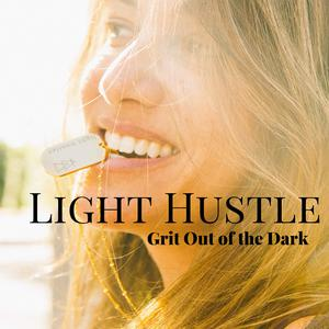 Light Hustle: Grit Out of the Dark