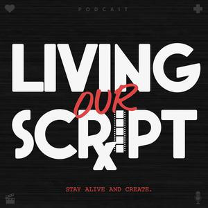 Living Our Script - Stay Alive and Create.